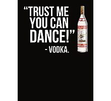 Trust me you can dance! - Vodka Photographic Print