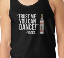 Trust me you can dance! - Vodka Tank Top