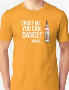Trust me you can dance! - Vodka T-Shirt