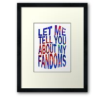 let me tell you about my fandoms (2) Framed Print