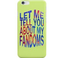let me tell you about my fandoms (2) iPhone Case/Skin