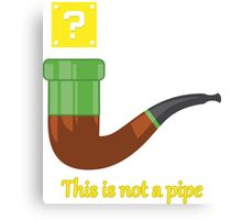 NOT A PIPE Canvas Print