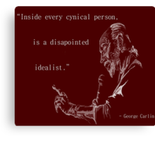 George Carlin: Inside Every Cynical Person, There Is A Disappointed Idealist. Canvas Print