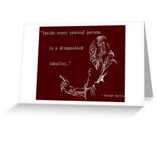 George Carlin: Inside Every Cynical Person, There Is A Disappointed Idealist. Greeting Card