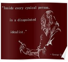George Carlin: Inside Every Cynical Person, There Is A Disappointed Idealist. Poster