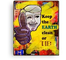 Earth day clean or Die Canvas Print