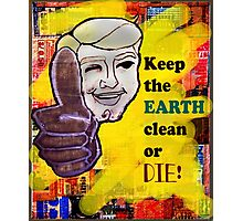 Earth clean or Die Photographic Print