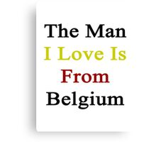The Man I Love Is From Belgium  Canvas Print