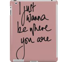 I just wanna be where you are iPad Case/Skin