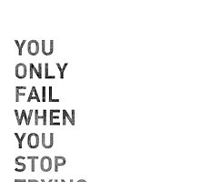 You Only Fail When You Stop Trying by YingDude