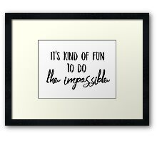 It's kind of fun to do the impossible Framed Print