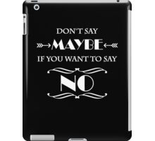 Don't say maybe if you want to say NO iPad Case/Skin