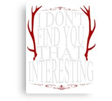 I don't find you that interesting. - Will Graham Canvas Print