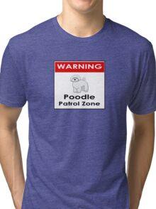 Poodle Patrol Zone - Funny Dog Sticker Tri-blend T-Shirt