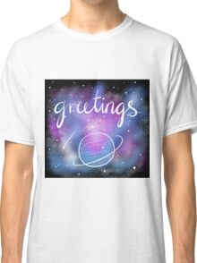Greetings from Outer Space Classic T-Shirt