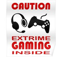 Programmer - Caution Extreme Gaming inside Poster