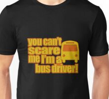 You can't Scare me i'm a Bus driver!  Unisex T-Shirt