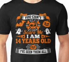 You Cant Scare Me Im 14 Years Old Seen Them T-Shirt Unisex T-Shirt