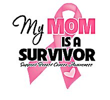 MY MOM IS A SURVIVOR. Photographic Print