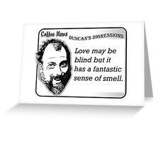 Love may be blind but it has a fantastic sense of smell. Greeting Card