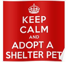 KEEP CALM AND ADOPT A SHELTER PET Poster