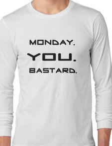 Monday You Bastard Funny T shirt Meaningful Sarcastic Quotes Long Sleeve T-Shirt