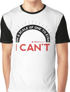On A Scale of One To Even, I Can't (T-shirts) Graphic T-Shirt