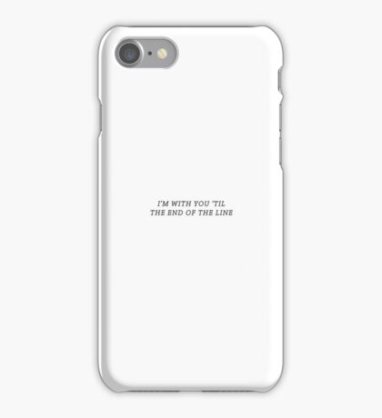 'Til The End of the Line iPhone Case/Skin