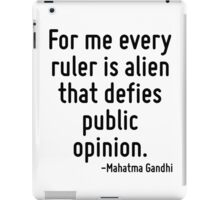 For me every ruler is alien that defies public opinion. iPad Case/Skin