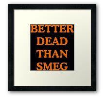 Better dead than smeg Framed Print
