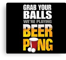 Grab Your Beer Pong Canvas Print