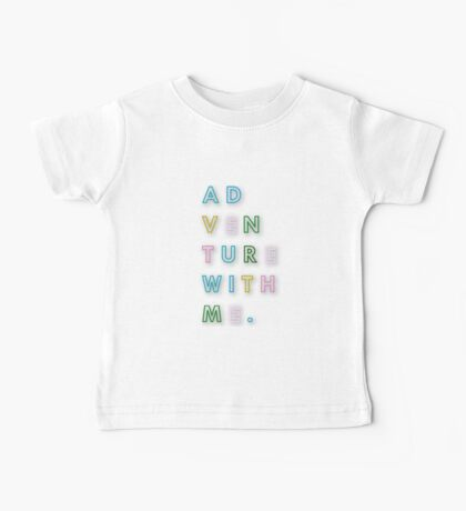 Ad-ven-ture with me.Typography,cool text,contemporary art,colorful,multi color,fun,happy,funny Baby Tee