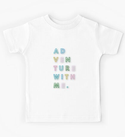 Ad-ven-ture with me.Typography,cool text,contemporary art,colorful,multi color,fun,happy,funny Kids Tee