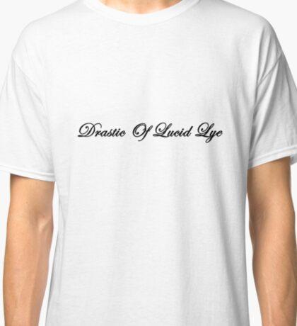 Drastic Of Lucid Lye  Classic T-Shirt