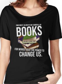 Always be careful of books Women's Relaxed Fit T-Shirt