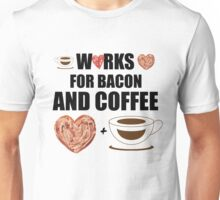 Works for Bacon and Coffee Unisex T-Shirt