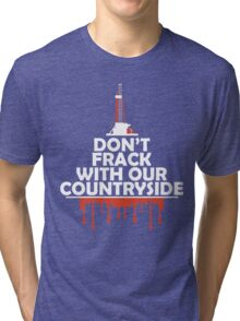 Don't Frack With Our Countryside Tri-blend T-Shirt