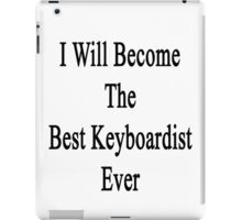 I Will Become The Best Keyboardist Ever  iPad Case/Skin