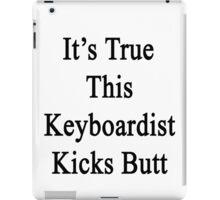 It's True This Keyboardist Kicks Butt  iPad Case/Skin