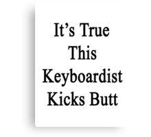It's True This Keyboardist Kicks Butt  Canvas Print