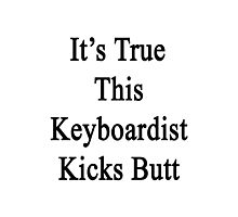 It's True This Keyboardist Kicks Butt  Photographic Print