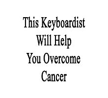 This Keyboardist Will Help You Overcome Cancer  Photographic Print