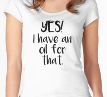 Yes! I have an oil for that. Women's Fitted Scoop T-Shirt