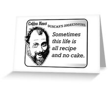 Sometimes this life is all recipe and no cake. Greeting Card