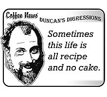 Sometimes this life is all recipe and no cake. Photographic Print