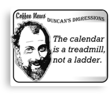 The calendar is a treadmill, not a ladder Canvas Print