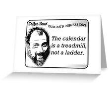 The calendar is a treadmill, not a ladder Greeting Card