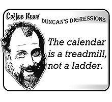 The calendar is a treadmill, not a ladder Photographic Print