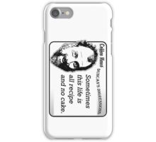 Sometimes this life is all recipe and no cake. iPhone Case/Skin