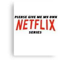 Give me my Netflix Series Canvas Print
